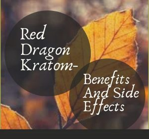 Red Dragon Kratom- Benefits And Side Effects