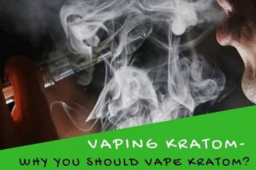 Vaping Kratom- Why You Should Vape Kratom? And Side Effects