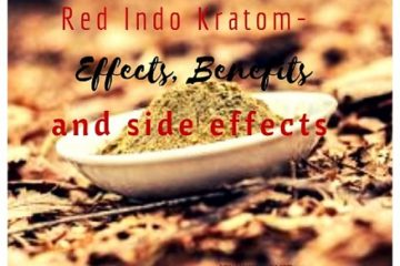 Red Indo Kratom- Effects, Benefits and side effects