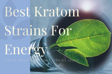 Best Kratom For Energy And Truth About Different Strains (2020)